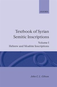 Book Textbook of Syrian Semitic Inscriptions: Hebrew and Moabite Inscriptions by John C. L. Gibson