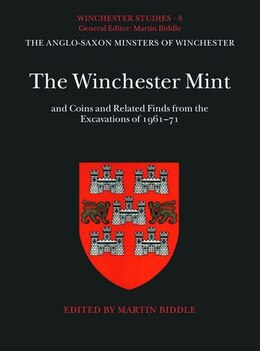 Book Winchester Studies 8: Winchester Studies 8: The Winchester Mint and Coins and Related Finds from… by Martin Biddle