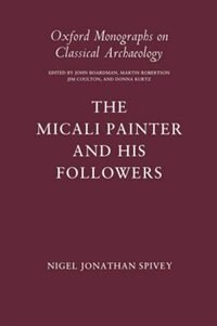 Book The Micali Painter and his Followers: Micali Painter & His Followers by Nigel Jonathan Spivey