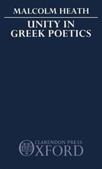 Book Unity in Greek Poetics by M. Heath