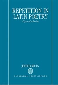 Book Repetition in Latin Poetry: Figures of Allusion by Jeffrey Wills