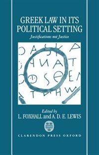 Book Greek Law in Its Political Setting: Justifications Not Justice by L. Foxhall