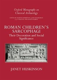 Book Roman Childrens Sarcophagi: Their Decoration and its Social Significance by Janet Huskinson