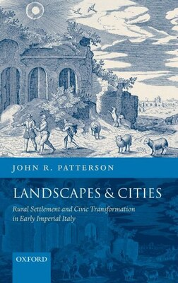 Book Landscapes And Cities: Rural Settlement and Civic Transformation in Early Imperial Italy by John R. Patterson