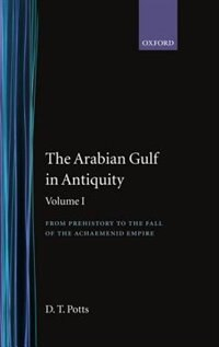 Book The Arabian Gulf in Antiquity: Volume I: From Prehistory to the Fall of the Achaemenid Empire by D. T. Potts