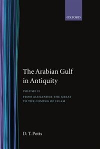 Book The Arabian Gulf in Antiquity: Volume II: From Alexander the Great to the Coming of Islam: Arabian… by D. T. Potts