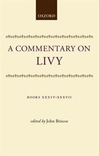 Book A Commentary on Livy: Books XXXIV-XXXVII by John Briscoe