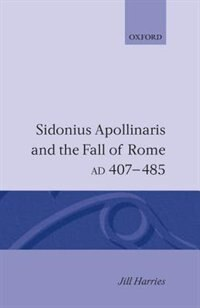 Book Sidonius Apollinaris and the Fall of Rome, AD 407-485 by Jill Harries