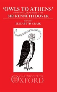 Book `Owls to Athens: Essays on Classical Subjects for Sir Kenneth Dover by E. M. Craik