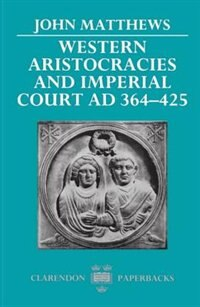 Book Western Aristocracies and Imperial Court AD 364-425 by John Matthews