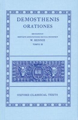 Book Demosthenes Vol. III: (Orationes XLI-LXI; Prooemia; Epistulae) by W. Rennie