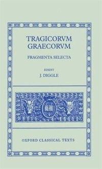 Book Tragicorum Graecorum Fragmenta Selecta by J. Diggle