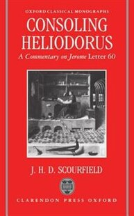 Consoling Heliodorus: A Commentary on Jerome Letter 60
