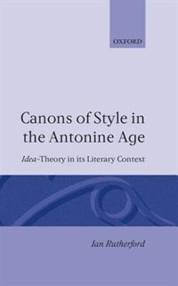 Canons of Style in the Antonine Age: Idea-Theory and its Literary Context