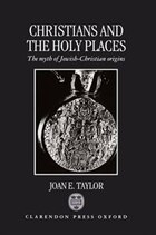 Christians and the Holy Places: The Myth of Jewish-Christian Origins