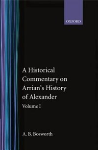Book A Historical Commentary on Arrians History of Alexander: Volume I. Books I-III: V.1:Commentary on… by A. B. Bosworth