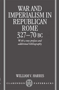 Book War and Imperialism in Republican Rome 327-70 B.C by William V. Harris