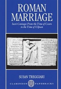 Book Roman Marriage: Iusti Coniuges from the Time of Cicero to the Time of Ulpian by Susan Treggiari