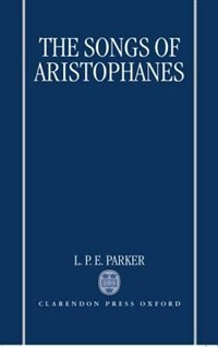 Book The Songs of Aristophanes by L. P. E. Parker