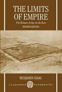 Book The Limits of Empire: The Roman Army in the East by Benjamin Isaac