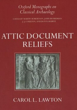Book Attic Document Reliefs: Art and Politics in Ancient Athens by Carol L. Lawton