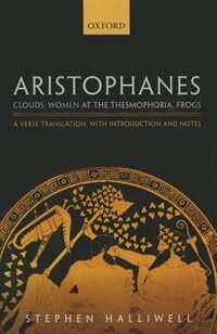 Book Aristophanes: Clouds, Women at the Thesmophoria, Frogs: A Verse Translation, with Introduction and… by Stephen Halliwell