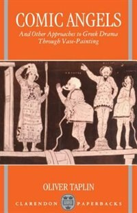 Book Comic Angels and Other Approaches to Greek Drama through Vase-Paintings by Oliver Taplin