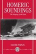 Homeric Soundings: The Shaping of the Iliad by Oliver Taplin