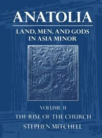 Book Anatolia: Land, Men, and Gods in Asia Minor Volume II: The Rise of the Church: The Rise of the… by Stephen Mitchell