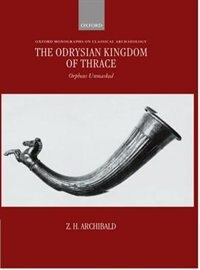 Book The Odrysian Kingdom of Thrace: Orpheus Unmasked by Z. H. Archibald