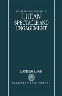 Book Lucan: Spectacle and Engagement by Matthew Leigh
