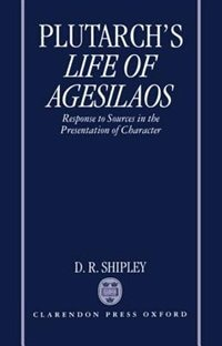 Book A Commentary on Plutarchs Life of Agesilaos: Response to Sources in the Presentation of Character by .. Plutarch