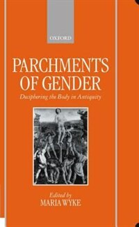 Book Parchments of Gender: Deciphering the Body in Antiquity by Maria Wyke