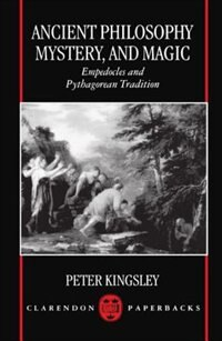 Book Ancient Philosophy, Mystery, and Magic: Empedocles and Pythagorean Tradition by Peter Kingsley