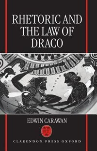 Book Rhetoric and the Law of Draco by Edwin Carawan