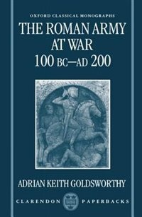 Book The Roman Army at War 100 BC - AD 200 by Adrian Keith Goldsworthy