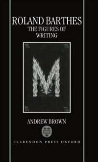 Book Roland Barthes: The Figures of Writing by Andrew Brown