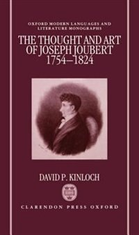 Book The Thought and Art of Joseph Joubert (1754-1824) by David P. Kinloch
