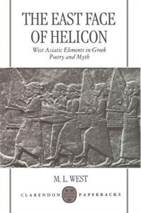 Book The East Face of Helicon: West Asiatic Elements in Greek Poetry and Myth by M. L. West
