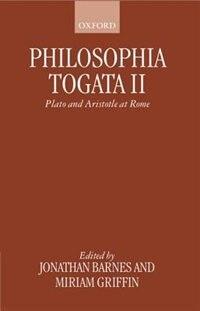 Book Philosophia Togata II: Plato and Aristotle at Rome by Jonathan Barnes