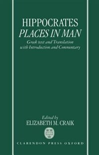 Book Hippocrates: Places in Man: Greek Text and Translation, with Introduction and Commentary by Elizabeth M. Craik