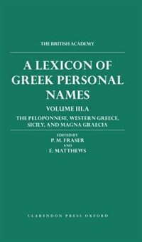 Book A Lexicon of Greek Personal Names: Volume III.A: The Peloponnese, Western Greece, Sicily, and Magna… by P. M. Fraser