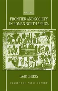 Book Frontier and Society in Roman North Africa by David Cherry