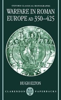 Book Warfare in Roman Europe AD 350-425 by Hugh Elton