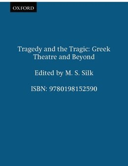 Book Tragedy and the Tragic: Greek Theatre and Beyond by M. S. Silk