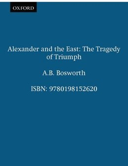 Book Alexander and the East: The Tragedy of Triumph by A.B. Bosworth