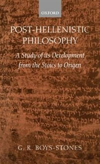 Book Post-Hellenistic Philosophy: A Study of its Development from the Stoics to Origen by G. R. Boys-Stones