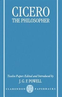 Book Cicero the Philosopher: Twelve Papers by Jonathan Powell