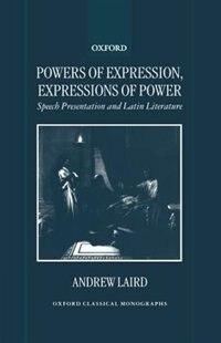 Book Powers of Expression, Expressions of Power: Speech Presentation and Latin Literature by Andrew Laird