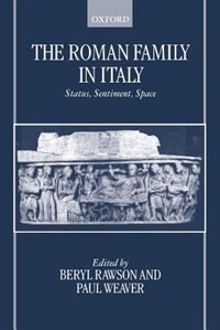 Book The Roman Family in Italy: Status, Sentiment, Space by Beryl Rawson